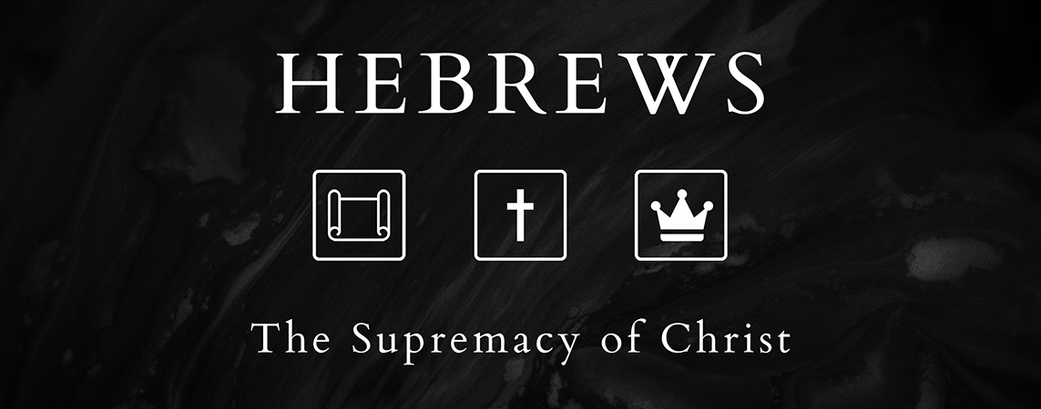 Hebrews: The Supremacy of Christ